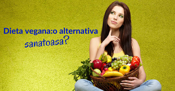 Dieta vegana: ce trebuie sa stii inainte s-o adopti