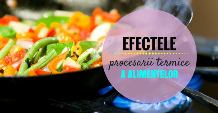 efectele procesarii termice a alimentelor